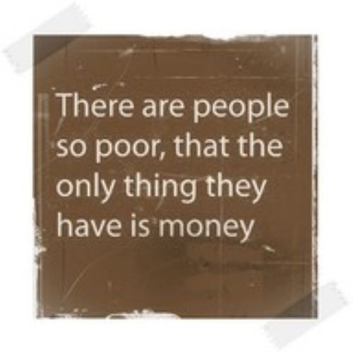 only thing they have is money